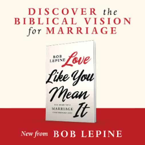 Love Like You Mean It With Bob Lepine Part 1 1